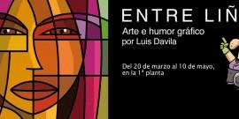 EXPOSICIÓN ENTRE LIÑAS DEL HUMORISTA GRÁFICO LUIS DAVILA